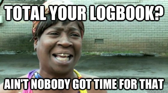 total your logbook aint nobody got time for that - aintnobodygottime