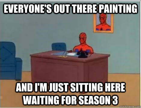 everyones out there painting and im just sitting here wait - Spiderman Desk