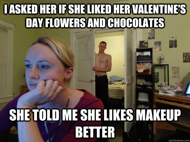 i asked her if she liked her valentines day flowers and cho - Redditors Husband