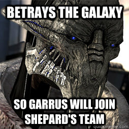 betrays the galaxy so garrus will join shepards team -