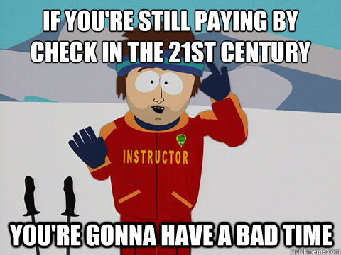 if youre still paying by check in the 21st century youre g - mcbadtime