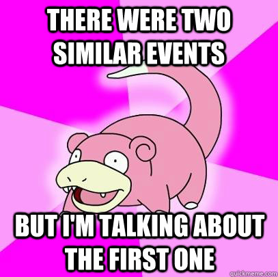 there were two similar events but im talking about the firs - Slowpoke