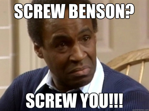 screw benson screw you -