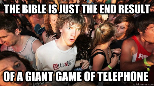 the bible is just the end result of a giant game of telephon - Sudden Clarity Clarence