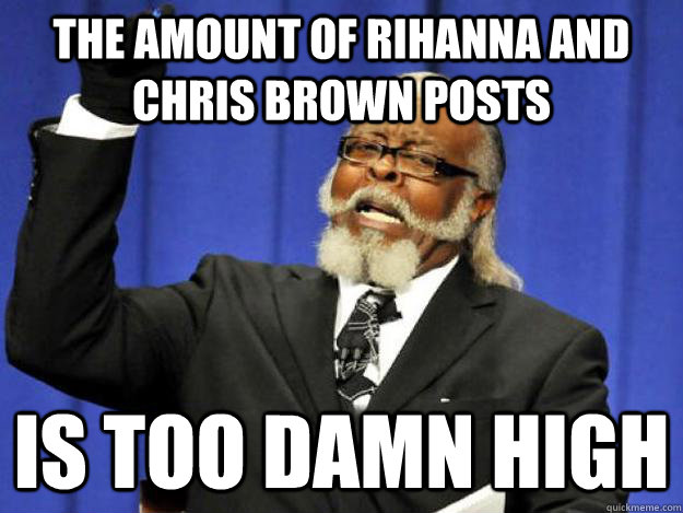 the amount of rihanna and chris brown posts is too damn high - Toodamnhigh