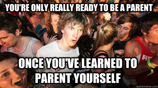 youre only really ready to be a parent once youve learned  - Sudden Clarity Clarence