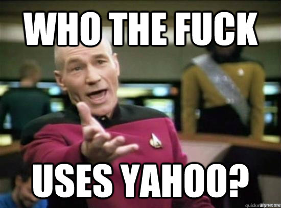 who the fuck uses yahoo - why the fuck picard