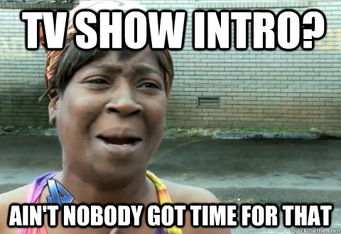 tv show intro aint nobody got time for that - aintnobody