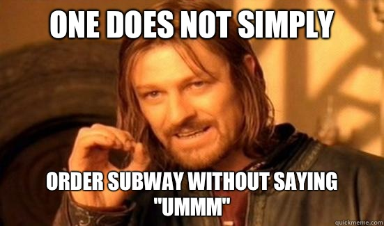 One Does Not Simply Order Subway without saying Ummm - Boromir