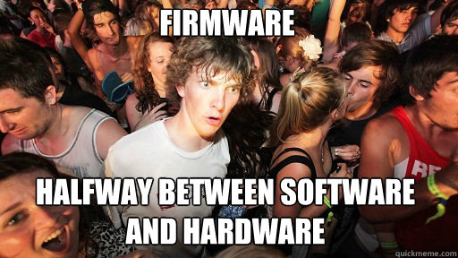 firmware halfway between software and hardware - Sudden Clarity Clarence