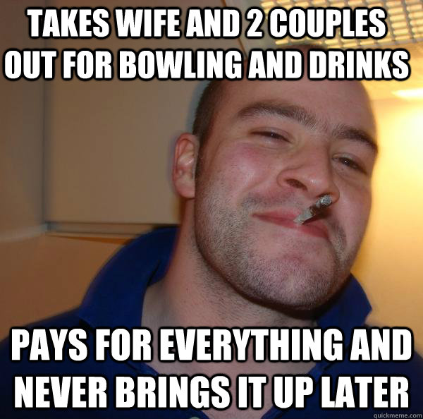 takes wife and 2 couples out for bowling and drinks pays for - Good Guy Greg