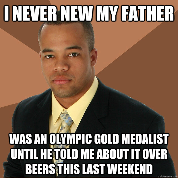 i never new my father was an olympic gold medalist until he  - Successful Black Man