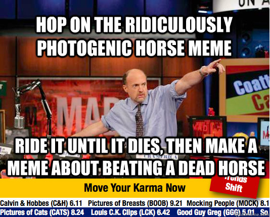 hop on the ridiculously photogenic horse meme ride it until  - Mad Karma with Jim Cramer
