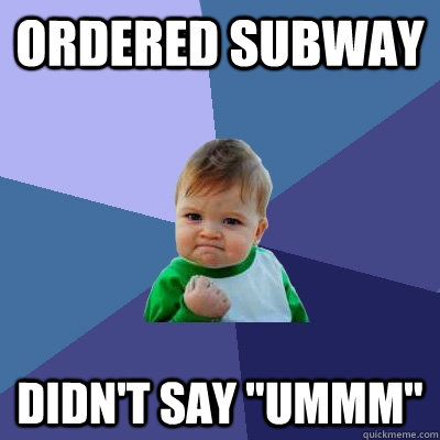 ordered subway didnt say ummm - Success Kid