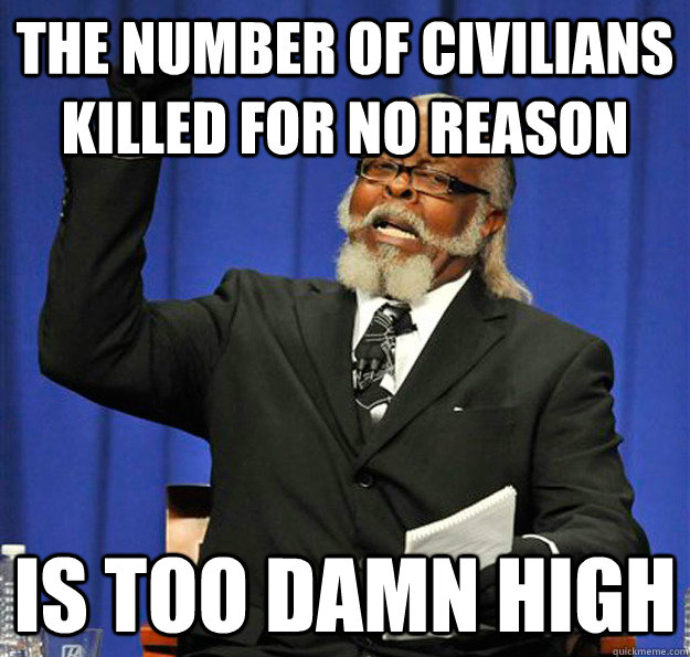the number of civilians killed for no reason is too damn hig - Jimmy McMillan