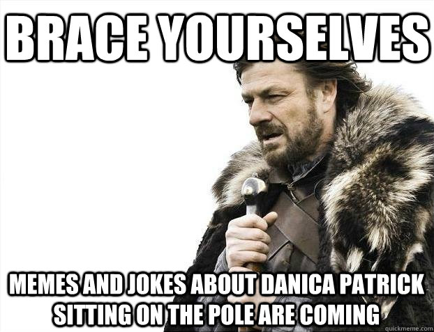brace yourselves memes and jokes about danica patrick sittin - BRACEYOSELVES