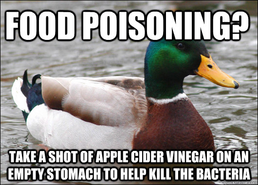 food poisoning take a shot of apple cider vinegar on an emp - Actual Advice Mallard