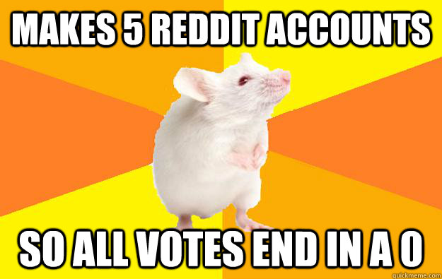 makes 5 reddit accounts so all votes end in a 0 - Obsessive Compulsive Mouse