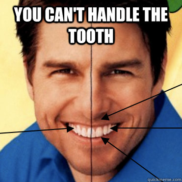 you cant handle the tooth  - Tom Tooth