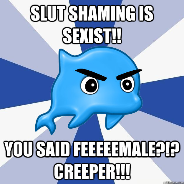 slut shaming is sexist you said feeeeemale creeper - SRS Logic