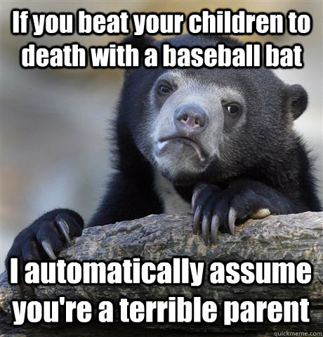 if you beat your children to death with a baseball bat i aut - Confession Bear
