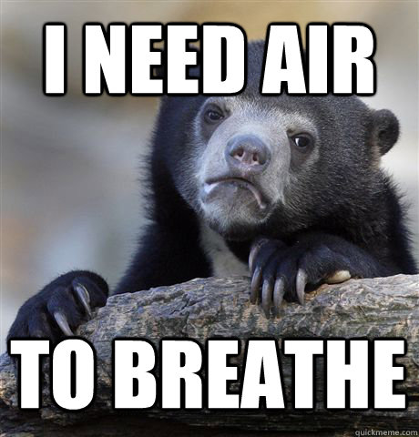 i need air to breathe - Confession Bear