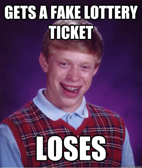 gets a fake lottery ticket loses - Bad Luck Brian