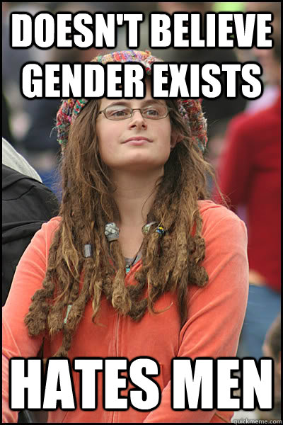doesnt believe gender exists hates men - College Liberal