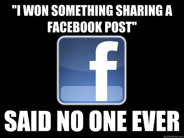 i won something sharing a facebook post said no one ever - why I hate my facebook friends