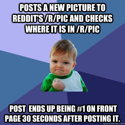 posts a new picture to reddits rpic and checks where it i - Success Kid