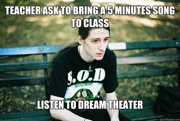 teacher ask to bring a 5 minutes song to class listen to dre - FirstWorldMetalProblems