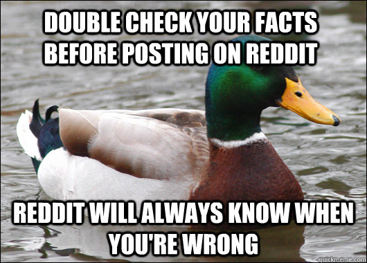 double check your facts before posting on reddit reddit will - Actual Advice Mallard