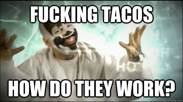 fucking tacos how do they work - Fucking Magnets
