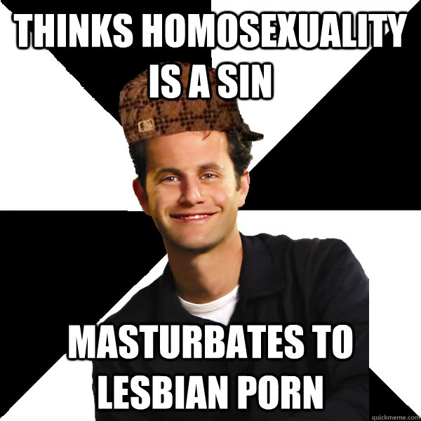 thinks homosexuality is a sin masturbates to lesbian porn - Scumbag Christian