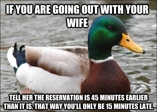if you are going out with your wife tell her the reservation - Actual Advice Mallard