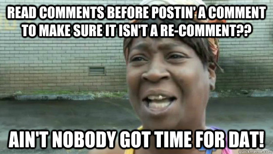 read comments before postin a comment to make sure it isnt - SweetBrown