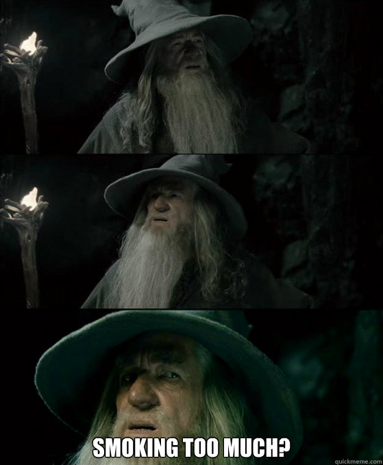 smoking too much - Confused Gandalf