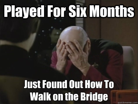 played for six months just found out how to walk on the brid - Picard Double Facepalm
