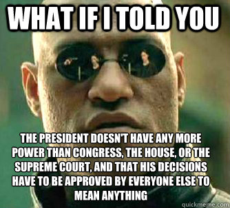what if i told you the president doesnt have any more power - Matrix Morpheus