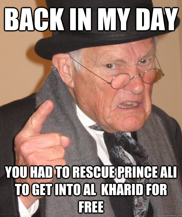 back in my day you had to rescue prince ali to get into al  - back in my day