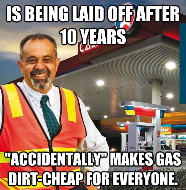 is being laid off after 10 years accidentally makes gas di - Misunderstood Fuel Attendant