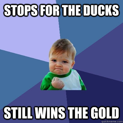 stops for the ducks still wins the gold - Success Kid