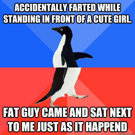 accidentally farted while standing in front of a cute girl  - Socially Awkward Awesome Penguin
