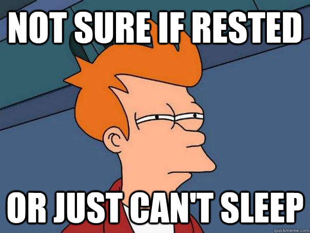 not sure if rested or just cant sleep - Futurama Fry