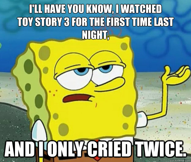 ill have you know i watched toy story 3 for the first time - Tough Spongebob