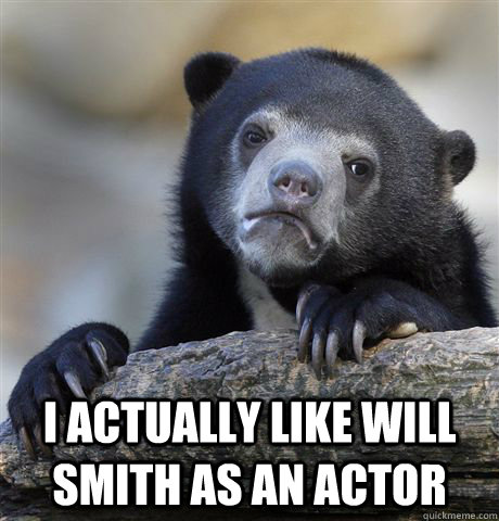 i actually like will smith as an actor - confessionbear