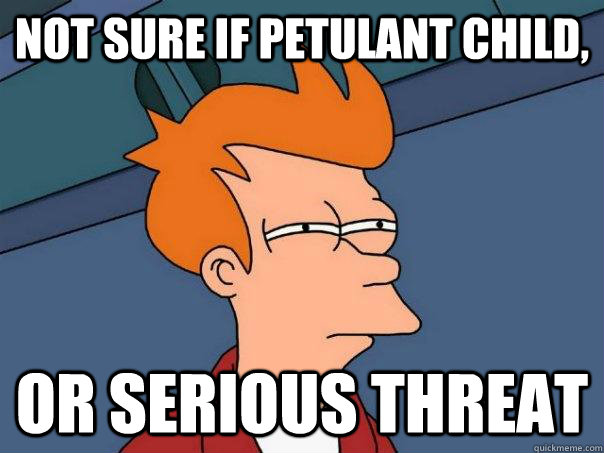 not sure if petulant child or serious threat - Futurama Fry