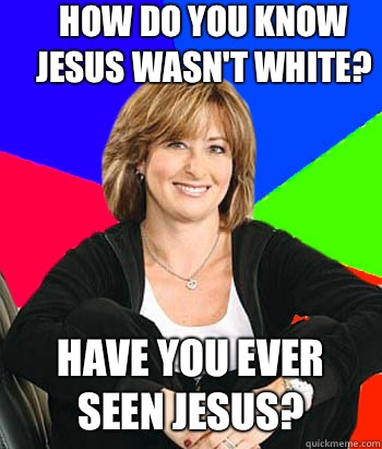 How do you know Jesus wasnt white Have you ever seen Jesus - Sheltering Suburban Mom