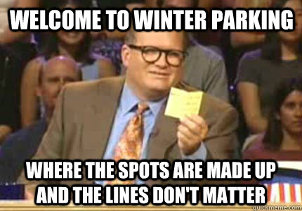 welcome to winter parking where the spots are made up and th - Drew carey