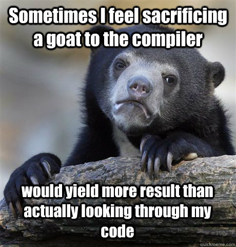 sometimes i feel sacrificing a goat to the compiler would yi - Confession Bear